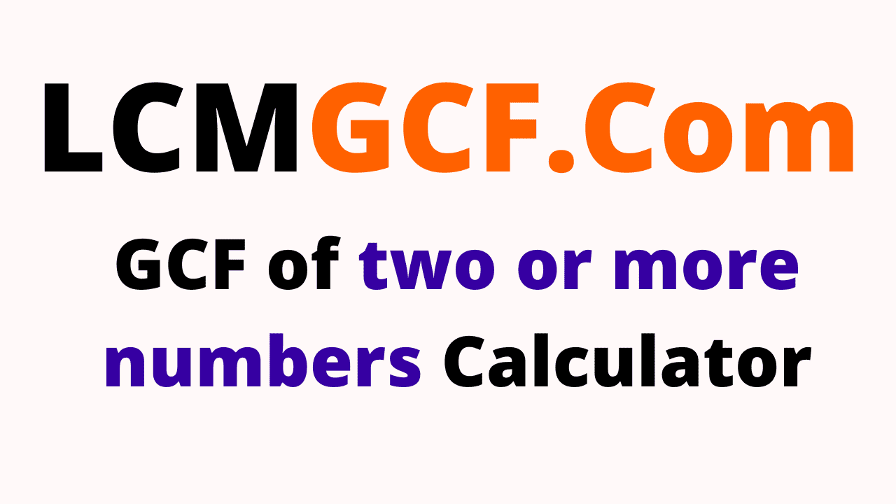 GCF of two or more Numbers Calculator